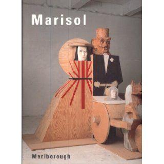 Marisol, recent sculptures March 4 28, 1998, Marlborough Marisol 9780897971355 Books