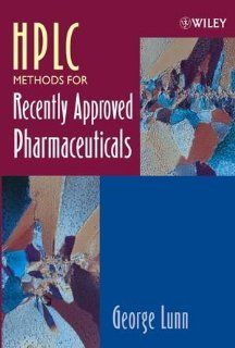 HPLC Methods for Recently Approved Pharmaceuticals: George Lunn: 9780471669418: Books