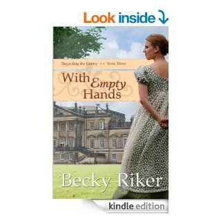 With Empty Hands (Regarding the Gentry Book 3) eBook Becky Riker Kindle Store