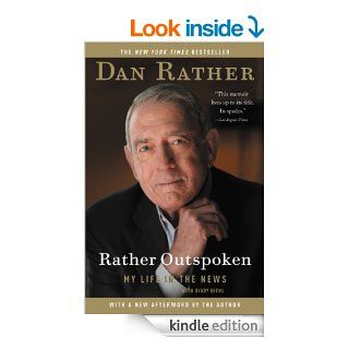 Rather Outspoken: My Life in the News eBook: Dan Rather, Digby Diehl: Kindle Store