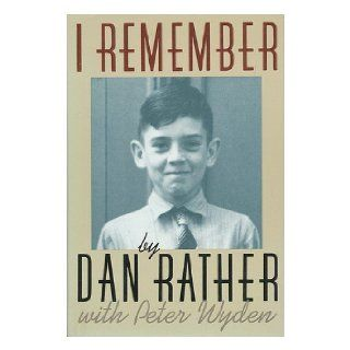 I Remember: Dan Rather, Peter Wyden: 9780316734400: Books