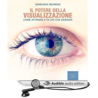 Il potere della visualizzazione: Come attirare a te ci� che desideri: [Your Invisible Power: How to Attract what you Want] (Audible Audio Edition): Genevieve Behrend, Fabio Farn�: Books