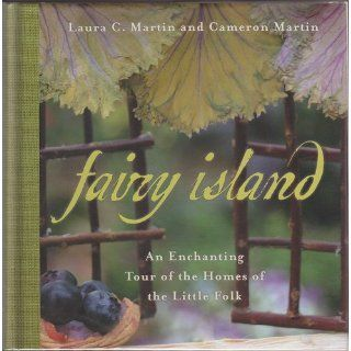 Fairy Island: An Enchanted Tour of the Homes of the Little Folk: Laura Martin, Cameron Martin: 9781579124557: Books