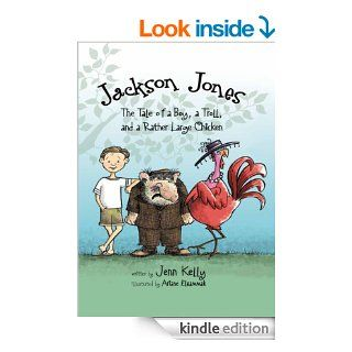 Jackson Jones, Book 2: The Tale of a Boy, a Troll, and a Rather Large Chicken   Kindle edition by Jennifer L. Kelly, Ariane Elsammak. Children Kindle eBooks @ .