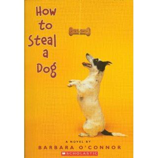 How to Steal a Dog Barbara O'Connor 9780545104425 Books