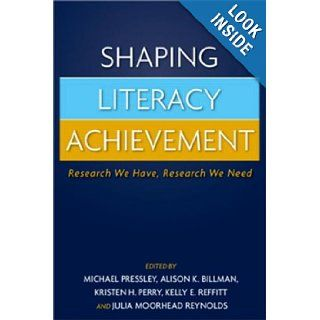 Shaping Literacy Achievement: Research We Have, Research We Need (9781593854102): Michael Pressley PhD, Alison K. Billman MEd, Kristen H. Perry PhD, Kelly E. Reffitt MEd, Julia Moorhead Reynolds PhD: Books