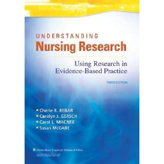Understanding Nursing Research Using Research in Evidence Based Practice by Rebar, Cherie, Gersch, Carolyn, Macnee RN PhD, Carol L., Mc [Lippincott Williams & Wilkins, 2010] (Paperback) Third (3rd) Edition: Books