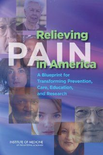 Relieving Pain in America: A Blueprint for Transforming Prevention, Care, Education, and Research: 9780309256278: Medicine & Health Science Books @