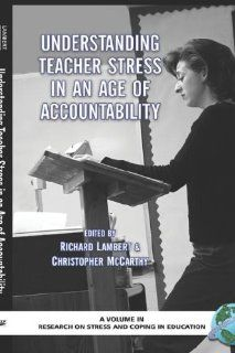 Understanding Teacher Stress in an Age of Accountability (Hc) (Research on Stress and Coping in Education): et al Richard Lambert (Editor): 9781593114749: Books