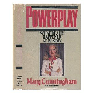 Powerplay: What Really Happened at Bendix: Mary Cunningham: 9780671475635: Books