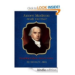 James Madison Really Did That? (Founding Fathers Heroes Series Book 6) eBook: Steven W. Allen: Kindle Store