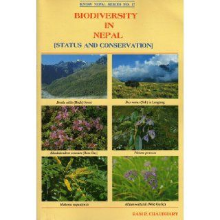 Biodiversity in Nepal: Status and conservation : a most recent, profusely illustrated pioneer book with up to date information and pertinent references (Know Nepal series): Ram P Chaudhary: 9789748983363: Books
