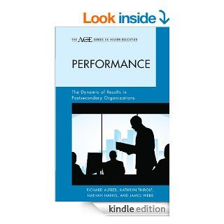Performance The Dynamic of Results in Postsecondary Organizations (American Council on Education, Series on Higher Education) eBook Richard Alfred, Nathan Harris, Kathryn Thirolf, James Webb Kindle Store