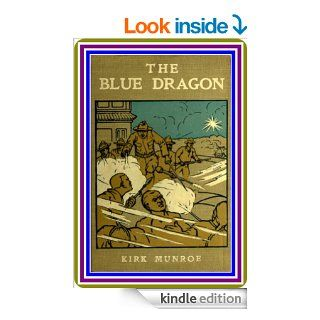 The Blue Dragon / A Tale of Recent Adventure in China by Kirk Munroe : (full image Illustrated)   Kindle edition by Kirk Munroe. Literature & Fiction Kindle eBooks @ .