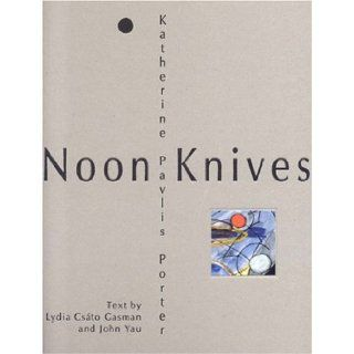 Noon Knives Recent Paintings and Collages by Katherine Pavlis Porter Lydia C. Gasman 9781889097602 Books