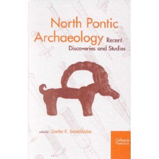 North Pontic Archaeology: Recent Discoveries and Studies (Colloquia Pontica): Gocha R. Tsetskhladze: 9789004120419: Books