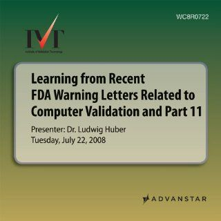 Learning from Recent FDA Warning Letters Related to Computer Validation and Part 11: With Clear Recommendations for Corrective and Preventive Actions (9781607591689): Institute of Validation Technology: Books