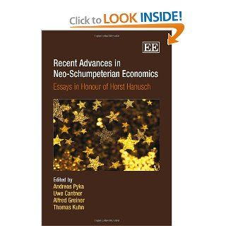 Recent Advances in Neo Schumpeterian Economics: Essays in Honour of Horst Hanusch (9781847206633): Uwe Cantner, Alfred Greiner, Thomas Kuhn, Andreas Pyka: Books