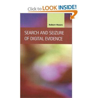 Search and Seizure of Digital Evidence (Criminal Justice: Recent Scholarship): Robert Moore: 9781593321284: Books
