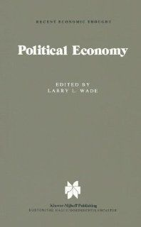 Political Economy: Recent Views (Recent Economic Thought): L.L. Wade: 9780898380835: Books