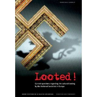 Looted!: Current Questions Regarding the Cultural Looting by the National Socialists in Europe: Marie Paul Jungblut: 9783422068148: Books