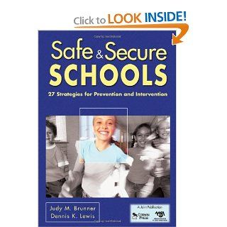 Safe & Secure Schools: 27 Strategies for Prevention and Intervention: Judy M. Brunner, Dennis K. Lewis: 9781412962995: Books