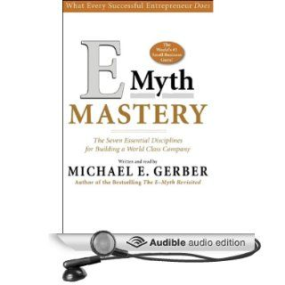 E Myth Mastery: The Seven Essential Disciplines for Building a World Class Company (Audible Audio Edition): Michael E. Gerber: Books