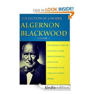 Works Collection of Algernon Blackwood Volume 2 The Garden Of Survival, The Human Chord, The Man Whom The Trees Loved, The Promise Of Air, Three John Silence Stories   Kindle edition by Algernon Blackwood. Mystery, Thriller & Suspense Kindle eBooks @