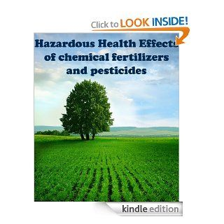 Hazardous Health Effects of chemical fertilizers and pesticides   Kindle edition by Savan Vora, Harsukh Vora. Crafts, Hobbies & Home Kindle eBooks @ .