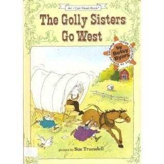 The Golly Sisters Go West (I Can Read Book 3): Betsy Byars, Sue Truesdell: 9780064441322:  Children's Books