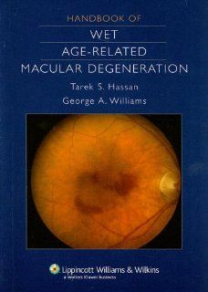 Handbook of Wet Age Related Macular Degeneration (9780781771481): Tarek  S Hassan, George Williams: Books