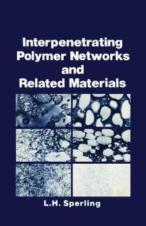 Interpenetrating Polymer Networks and Related Materials: L.H. Sperling: 9781468438321: Books