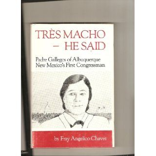 Tres Macho  He Said: Padre Gallegos of Albuquerque, New Mexico's first congressman: Fray Angelico Chavez: 9780883076699: Books