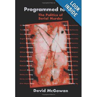 Programmed to Kill: The Politics of Serial Murder: David McGowan: 9780595326402: Books
