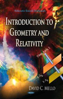 Introduction to Geometry and Relativity (Mathematics Research Developments: Physics Research and Technology): David C. Mello: 9781626185425: Books