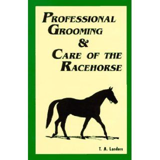 Professional Grooming and Care of the Racehorse T. A. Landers, Inc. Research Staff Equine Research 9780935842104 Books