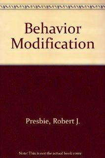 Behavior Modification (What research says to the teacher): Robert J. Presbie: 9780810610651: Books