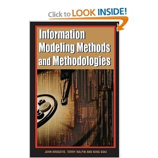Information Modeling Methods and Methodologies (Adv. Topics of Database Research) (Advanced Topics in Database Research) John Krogstie, Terry Halpin, Keng Siau 9781591403753 Books