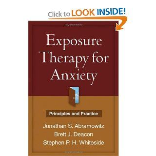 Exposure Therapy for Anxiety: Principles and Practice (9781609180164): Jonathan S. Abramowitz PhD, Brett J. Deacon PhD, Stephen P. H. Whiteside PhD  ABPP: Books