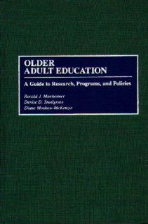 Older Adult Education: A Guide to Research, Programs, and Policies: Ronald J. Manheimer, Diane Moskow McKenzie, Denise D. Snodgrass: 9780313288784: Books