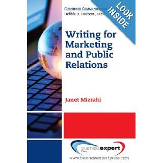 Fundamentals of Writing for Marketing and Public Relations: A Step By Step Guide for Quick and Effective Results: Janet Mizrahi: 9781606491737: Books