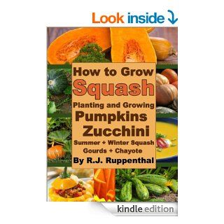 How to Grow Squash: Planting and Growing Pumpkins, Zucchini, Summer and Winter Squash, Gourds, and Chayote   Kindle edition by R.J. Ruppenthal. Crafts, Hobbies & Home Kindle eBooks @ .