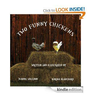 Two Funny Chickens   Kindle edition by Karina Blanchard, Dianne Sheldon, Dianne Sheldon. Children Kindle eBooks @ .