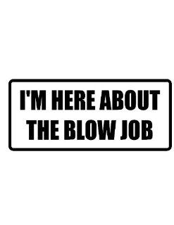 "6"" I'm here about the blow job funny saying Magnet for Auto Car Refrigerator or any metal surface. : Everything Else"