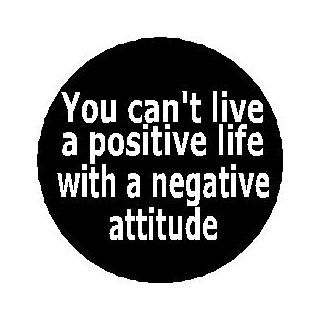 "Proverb Saying Quote ~ You can't live a positive life with a negative attitude 1.25"" Magnet   Life Inspirational : Other Products : Everything Else"