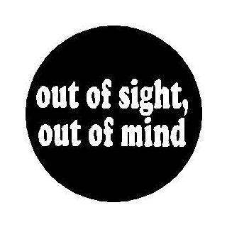 "Proverb Saying Quote "" OUT OF SIGHT / OUT OF MIND "" 1.25"" Magnet : Refrigerator Magnets : Everything Else"