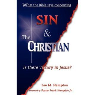 What the Bible Says Concerning Sin & the Christian: Lee M. Hampton: 9781604160901: Books