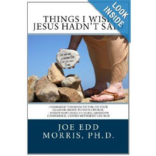 Things I Wish Jesus Hadn't Said: Joe Edd Morris: 9781470110246: Books