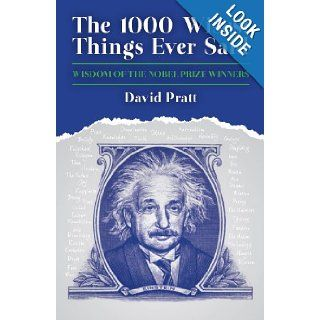 The 1000 Wisest Things Ever Said: Wisdom of the Nobel Prize Winners: David Pratt: 9781849543989: Books
