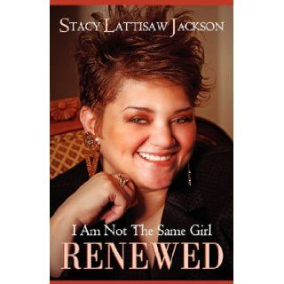 I Am Not the Same Girl: Renewed: Stacy Lattisaw Jackson: 9780615407746: Books